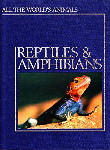 Reptiles & amphibians (All the worlds's animals): Torstar Books INC.
