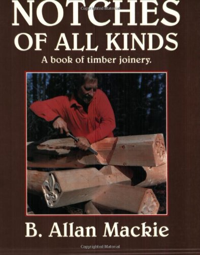 9780920270240: Notches of All Kinds: A Book of Timber Joinery