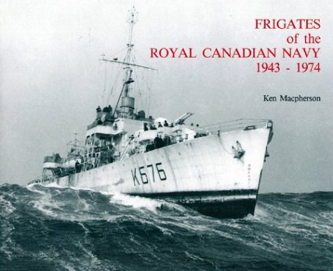 Frigates of the Royal Canadian Navy: 1943-1974 (0920277225) by Macpherson, Ken