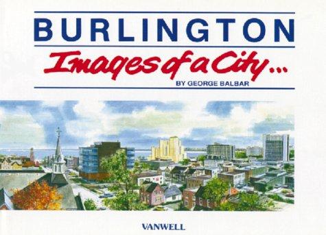 Burlington: Images of a City: Balbar, George