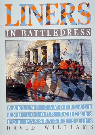 Liners in Battledress: Wartime Camouflage and Colour: Williams, David
