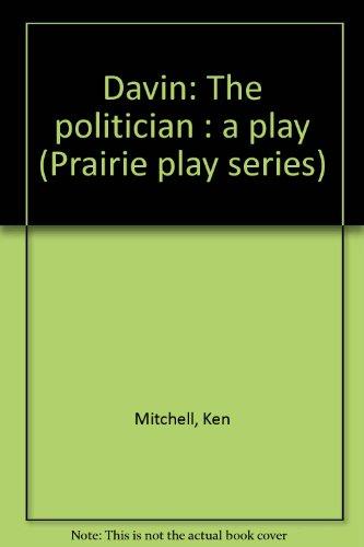Davin: The politician : a play (Prairie play series): Ken Mitchell