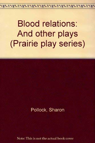 9780920316238: Blood relations: And other plays (Prairie play series)
