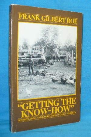 Getting the know-how: Homesteading and railroading in: Roe, Frank Gilbert