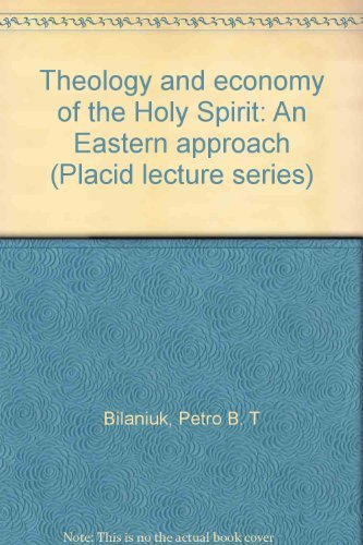 Theology and Economy of the Holy Spirit: An Eastern Approach: Bilaniuk, Petro B. T.