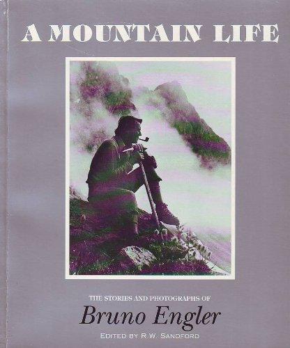 Mountain Life The Stories & Photographs of Bruno Engler signed: Bruno Engler