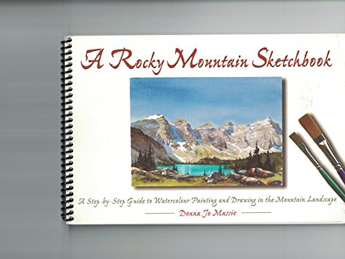9780920330401: A Rocky Mountain Sketchbook: A Step-by Step Guide to Watercolour Painting and Drawing in the Mountain Landscape