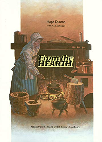 9780920336014: From the Hearth: Recipes from the World of 18th-Century Louisbourg