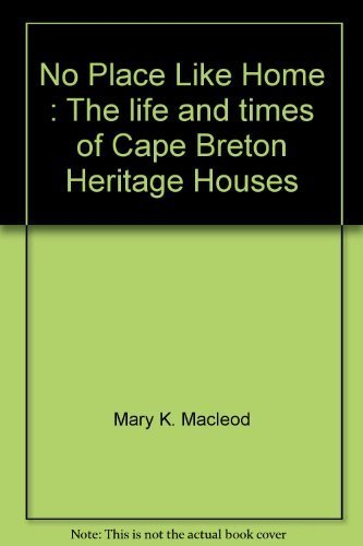 9780920336410: NO PLACE LIKE HOME The Life and Times of Cape Breton Heritage Houses