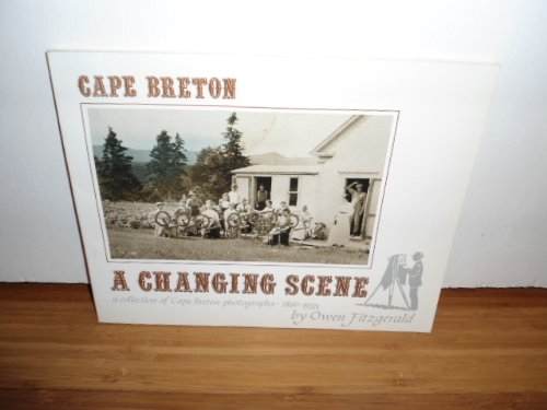 Cape Breton: A Changing Scene : A Collection of Cape Breton Photographs 1860-1935: Fitzgerald, Owen