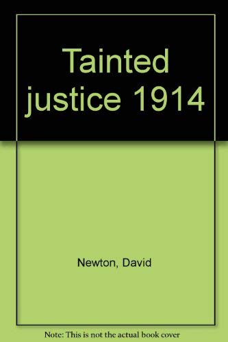 Tainted justice, 1914 (0920336728) by David Newton
