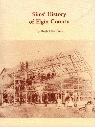 Sims' History of Elgin County Volume III: Sims, Hugh Joffre; Golas, Irene H. (editor)