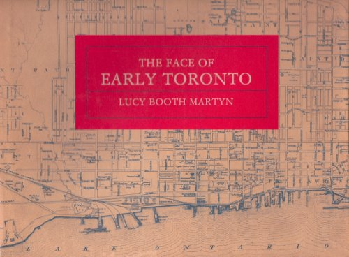 The face of early Toronto: An archival record, 1797-1936: Martyn, Lucy Booth