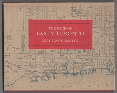 The face of early Toronto: An archival: Martyn, Lucy Booth