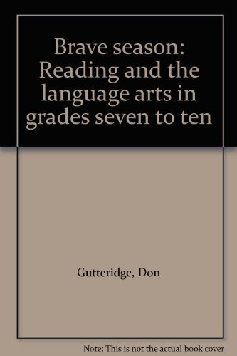Brave season: Reading and the language arts in grades seven to ten: Gutteridge, Don