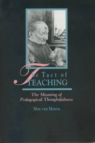 The Tact of Teaching: Meaning of Pedagogical Thoughtfulness: Manen, Max Van, van Manen, Max
