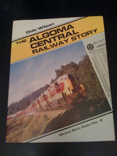 9780920356043: The Algoma Central Railway story ([Nickel Belt Rails)