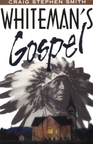 Whiteman's Gospel: Smith, Craig Stephen;