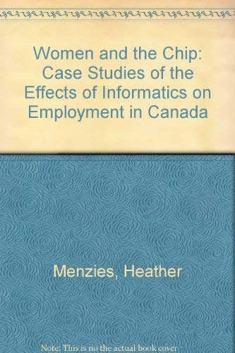 9780920380888: Women and the Chip: Case Studies of the Effects of Informatics on Employment in Canada