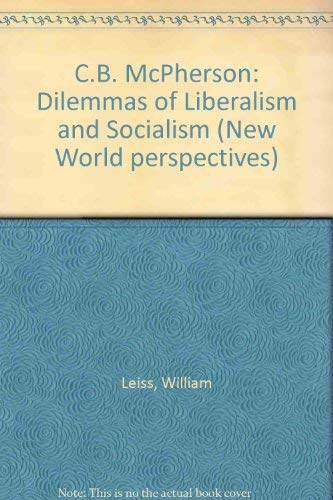 9780920393390: C.B. McPherson: Dilemmas of Liberalism and Socialism (New World perspectives)