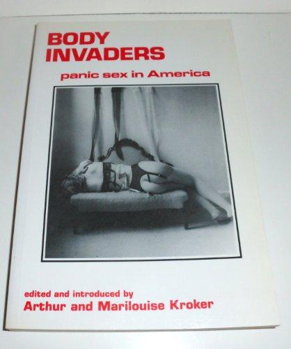 Body Invaders: Panic Sex in America: Kroker, Arthur; Kroker, Marilouise (eds.)