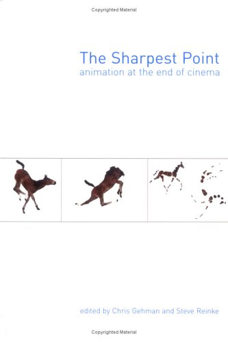 The Sharpest Point: Animation at the End of Cinema: Chris Gehman
