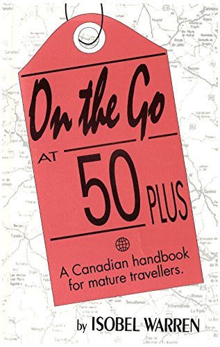 9780920403068: On the Go at 50 Plus : A Canadian Handbook for Mature Travelers