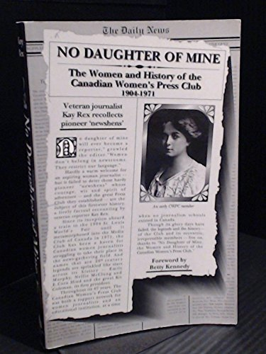 No Daughter of Mine: The Women and History of the Canadian Women's Press Club, 1904-1971