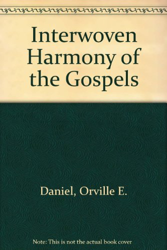 Interwoven Harmony of the Gospels: Orville E. Daniel