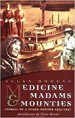 Medicine Madams and Mounties: Stories of a Yukon Doctor 1933-1947