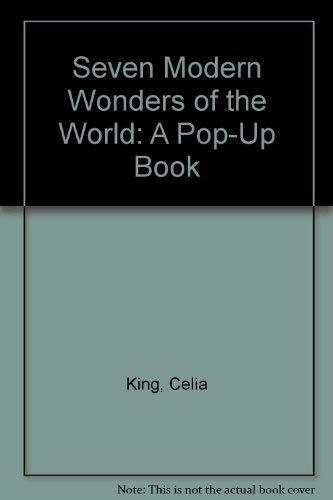 Seven Modern Wonders of the World: A Pop-Up Book: Celia King