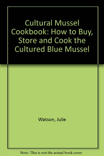 Cultural Mussel Cookbook: How to Buy, Store: Watson, Julie
