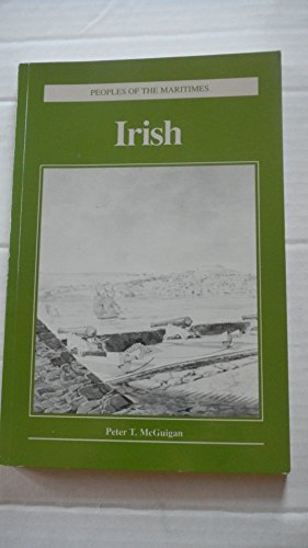 The Irish (Peoples of the Maritimes): McGuigan, Peter T