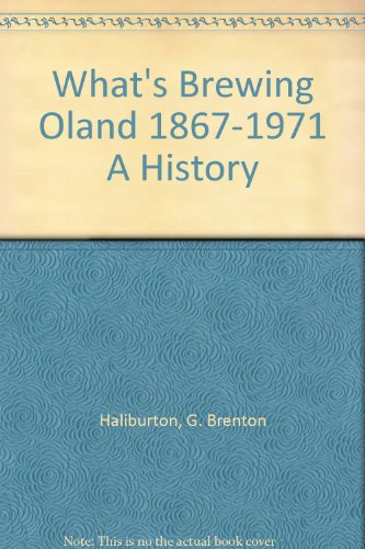 What's Brewing: Oland 1867-1971 -- A History [signed]: Haliburton, G. Brenton