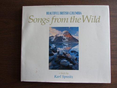 SONGS FROM THE WILD: BEAUTIFUL BRITISH COLUMBIA: KARL SPREITZ