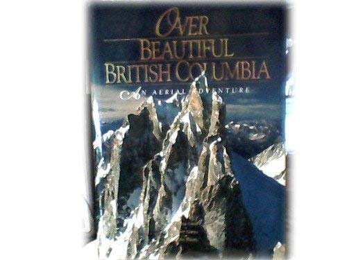 9780920431399: Over British Columbia : An Aerial Adventure