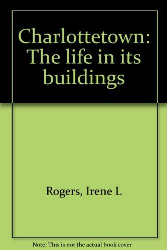 9780920434116: Charlottetown: The life in its buildings