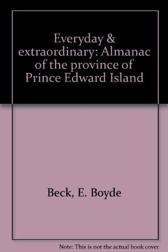Everyday & Extraordinary: Almanac of the Province of Prince Edward Island / Text Written ...