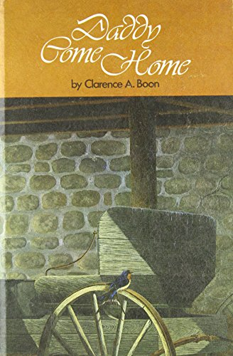 Daddy Come Home: Boon, Clarence A.