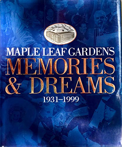 Maple Leaf Gardens Memories and Dreams 1931-1999: Kilgour, Dave
