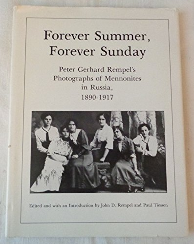 9780920446089: Forever summer, forever Sunday: Peter Gerhard Rempel's photographs of Mennonites in Russia, 1890-1917