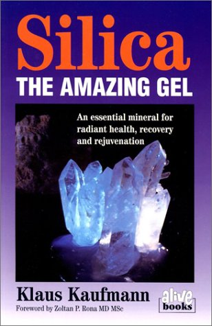 9780920470305: Silica: The Amazing Gel : An Essential Mineral for Radiant Health Recovery and Rejuvenation (Kaufmann Foods)