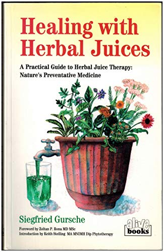 Healing With Herbal Juices: A Practical Guide: Gursche, Siegfried