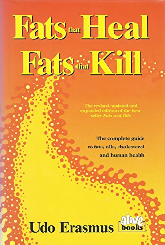 9780920470404: Fats That Heal, Fats That Kill: The Complete Guide to Fats, Oils, Cholesterol and Human Health