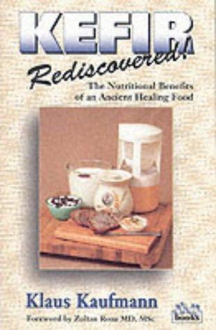 Kefir Rediscovered!: The Nutritional Benefits of an: Klaus Kaufmann