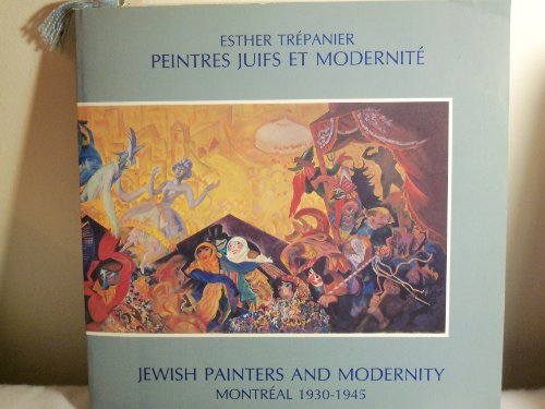 Peintres Juifs et Modernite = Jewish Painters and Modernity, Montreal 1930-1945