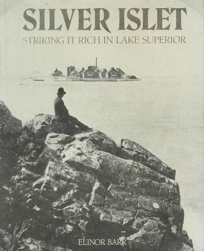 Silver Islet: Striking It Rich in Lake Superior: Elinor Barr