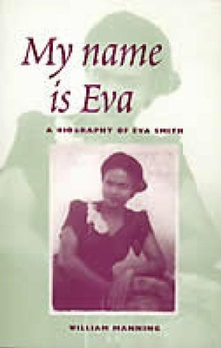My Name Is Eva: A Biography of: William Manning
