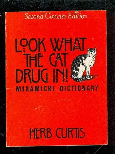 9780920483084: Look What the Cat Drug In! Miramichi Dictionary