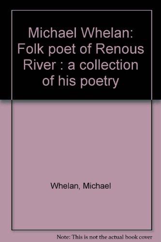 Michael Whelan: Folk poet of Renous River : a collection of his poetry: Michael Whelan / Michael ...